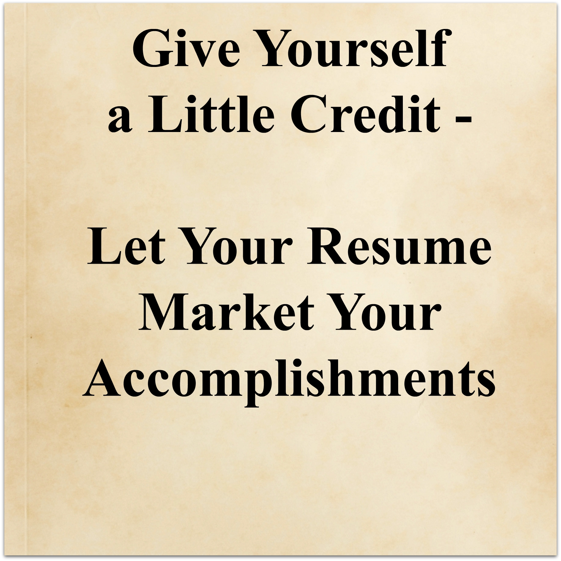 give yourself a little credit  u2013 let your resume highlight